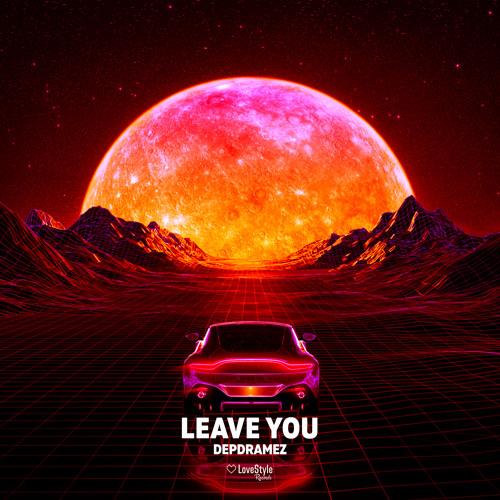 Depdramez - Leave You | ★OUT NOW★