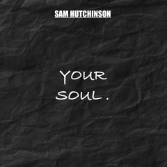 Your Soul (Sam Hutchinson)