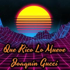 Que Rico Lo Mueve - Joaquín Gucci