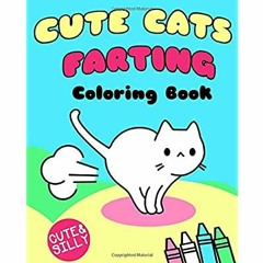 <^READ>) Cute Cats Farting: Coloring Book (Super Cute Kawaii Coloring Books) Full Pages
