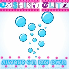 Always On My Own by Ca$Hino Glitz