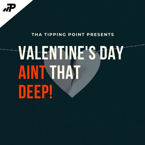 Valentine's Day Aint That Deep!