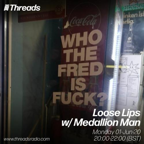 Loose Lips w/ Medallion Man - 01-Jun-20