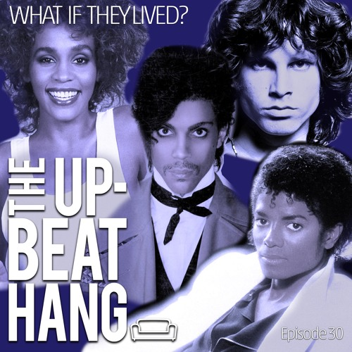 What If They Lived? - The Upbeat Hang Ep. 30
