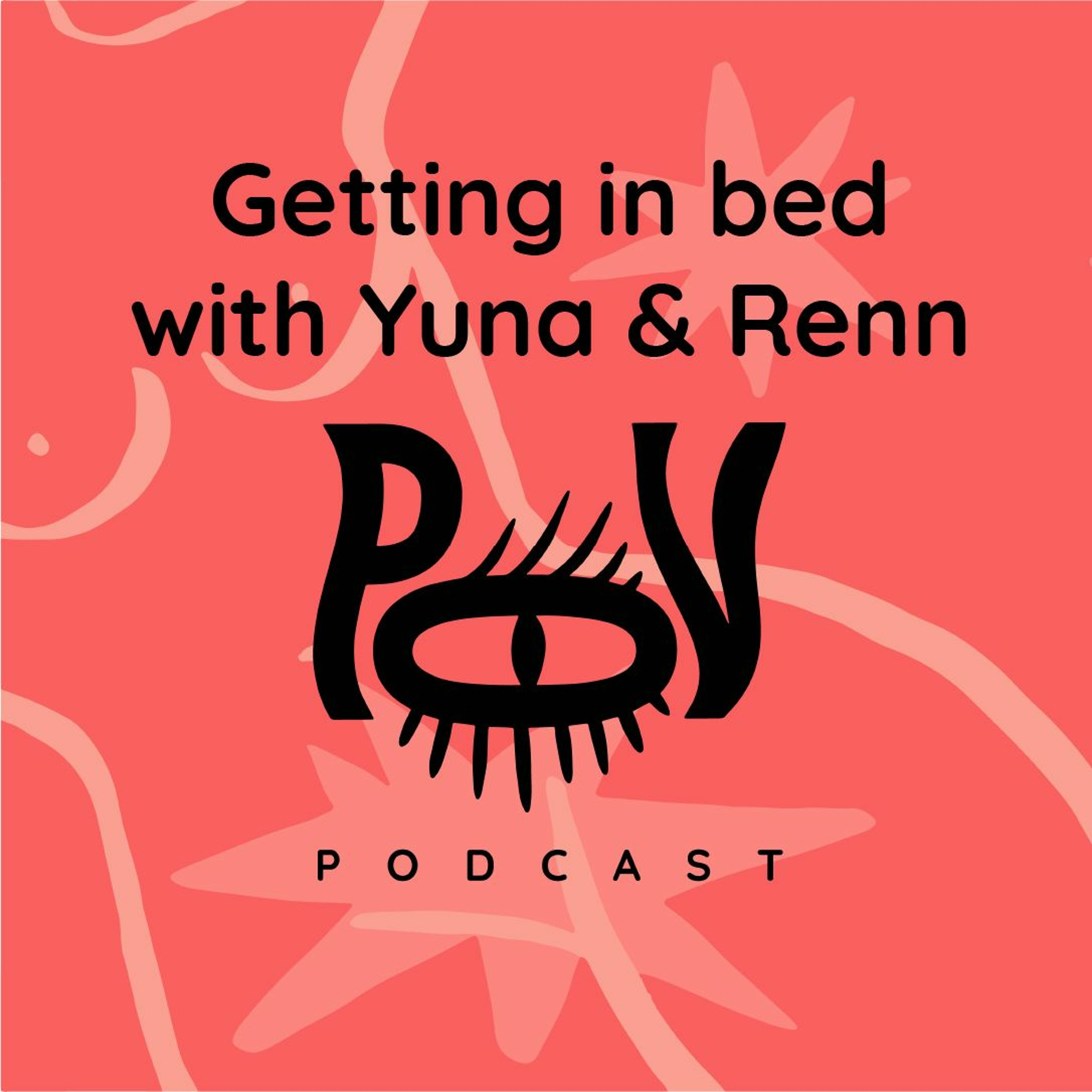 The POV Podcast - Getting in Bed with Yuna & Renn
