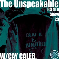 The Unspeakable Radio Show 23 w/cay caleb.