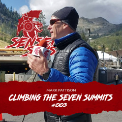 Summiting the HIGHEST MOUNTAINS on the Planet w/ Mark Pattison| Ep. 003