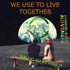 WE USE TO LIVE TOGETHER - BALDO DJ RETOUCH
