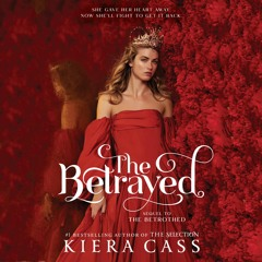 THE BETRAYED, By Kiera Cass, Read by