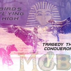 Birds Flying High- Tragedy The Conqueror (Prod By MVP)