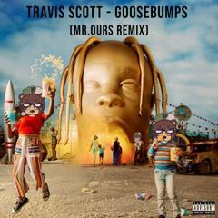 Travis Scott - Goosebumps (Mr. Ours Remix)
