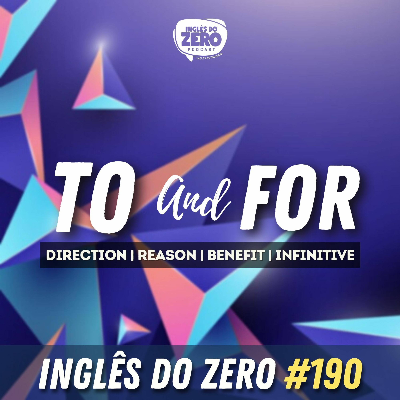 IDZ #190 - TO and FOR (Diferenças, semelhanças e usos)