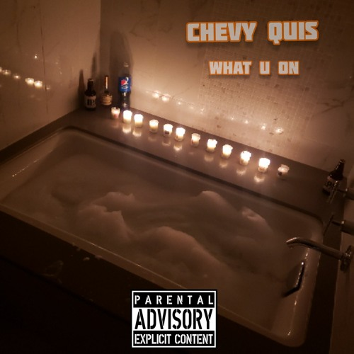 Chevy Quis- WHAT U ON