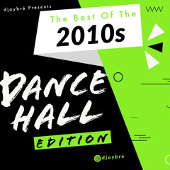 The Best of the 2010s (Dancehall Edition) Mixed By Djaybré