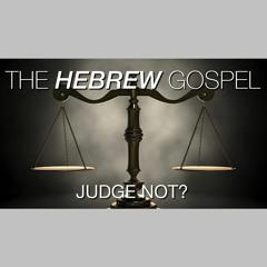 The HEBREW Gospel Of Matthew - Judge Not (Chapter 7)