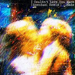 I Couldn't Love You More (Scendsei Remix) - Sade