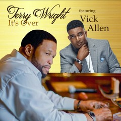 Terry Wright Featuring Vick Allen  It's Over