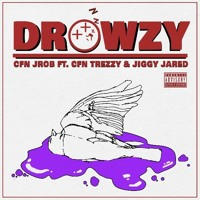 DROWZY (Ft. CFN Trezzy & Jiggy Jared)