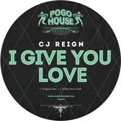 CJ REIGN - I Give You Love (Filthy Disco Dub) PHR279 ll POGO HOUSE