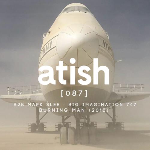 atish B2B mark slee - [087] - big imagination 747, burning man 2018 (patreon snippet)