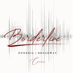 Borderline (Cover)| Dondria x Broadway