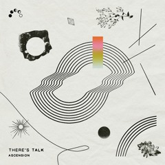 There's Talk - Ascension