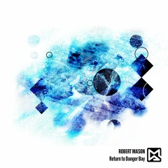 Robert Mason - Return To Danger Bay (Original Mix)