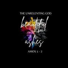 Beautiful Ashes Part 1 - Unrelenting God - Reggie Lamityi