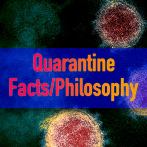 Quarantine Facts/Philosophy