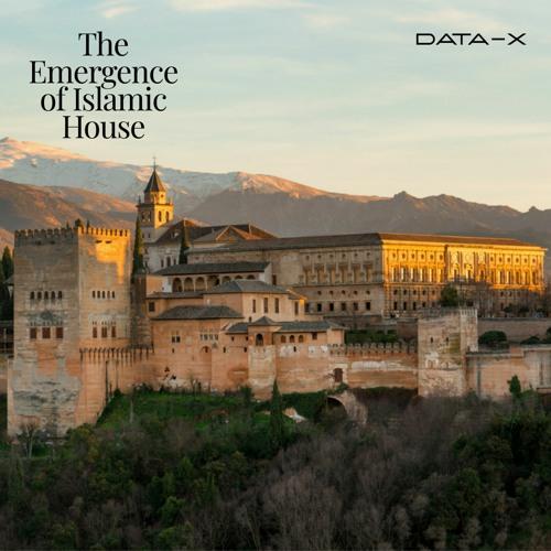 DATA-X Presents: The Emergence of Islamic House