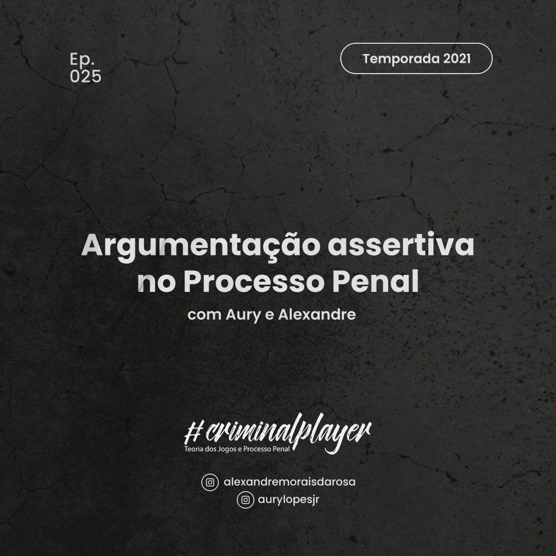 Ep. 025 Argumentação assertiva no Processo Penal