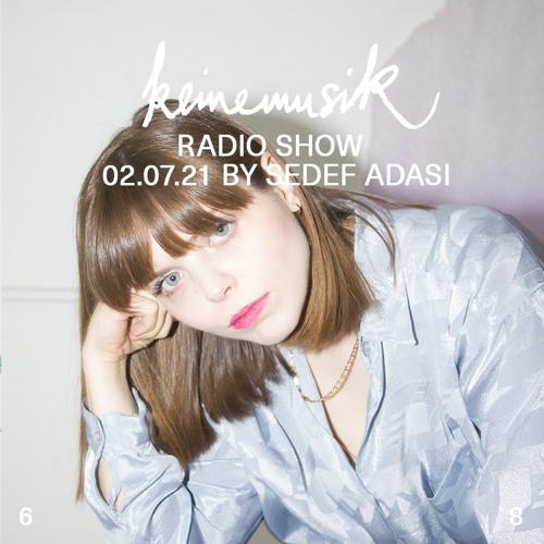 Keinemusik Radio Show by Sedef Adasi 02.07.21