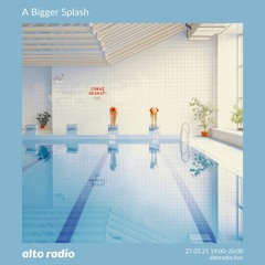 A Bigger Splash - 27.03.21