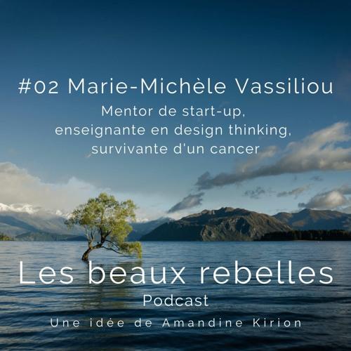 Les beaux rebelles #02 MMV - mentor, enseignante design thinking, survivante cancer