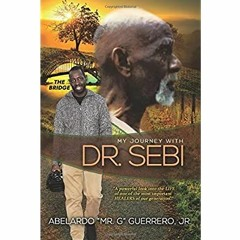 [FREE] [DOWNLOAD] [READ] My Journey With Dr. Sebi [EBOOK PDF]