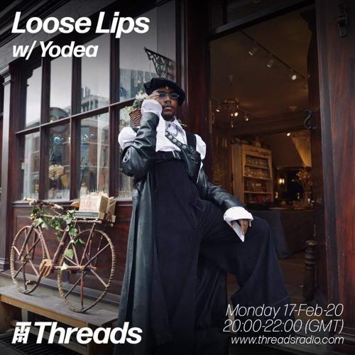 Loose Lips w/ Yodea - 17-Feb-20