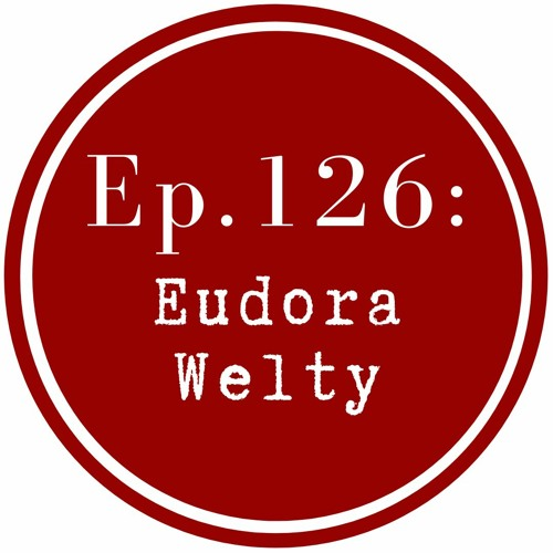 Get Lit Episode 126: Eudora Welty