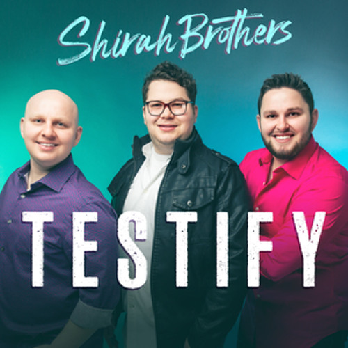 "Shirah Brothers - ""Testify"""