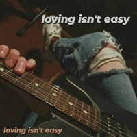 loving isn't easy