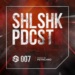 SHLSHK PDCST 007 by Psynchro