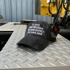 I'll give your president the same respect you gave mine hat cap