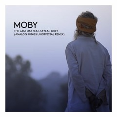 Moby feat. Skylar Grey - The Last Day (Analog Jungs Unofficial Remix) [FREE DOWNLOAD]