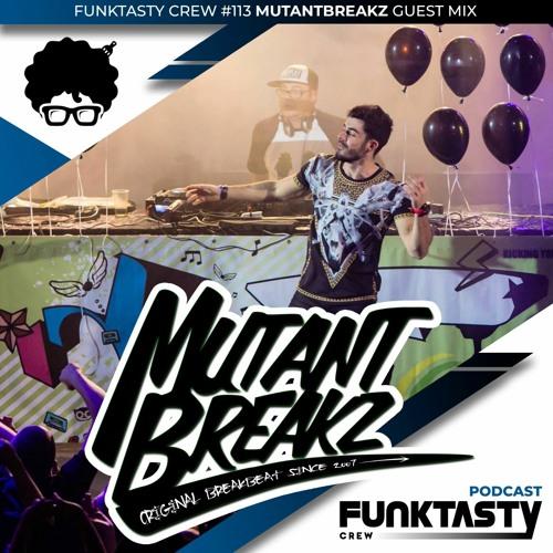 FunkTasty Crew #113 Mutant Breakz - Guest Mix