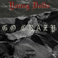 Go Crazy (feat. Young Dolla)(prod. LPZonthebeat)