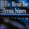 Celtic Music for Ocean Waves