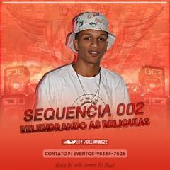SEQUÊNCIA 002 - RELEMBRANDO AS RELIQUIAS [DJ WS 22]