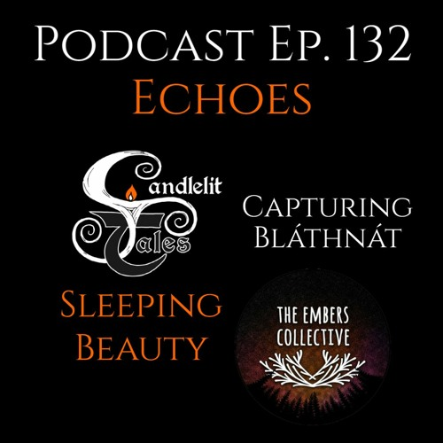Episode 132 - Echoes - Sleeping Beauty and Capturing Bláthnát