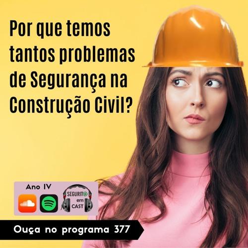 #377 - Por que temos tantos problemas de Segurança na Construção Civil?
