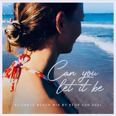 Can You Let It Be. Alicante Beach Mix By KeHa Sun