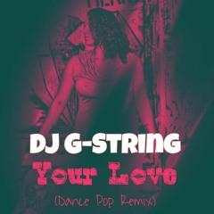 DJ G-String - Your Love (Dance Pop Remix)